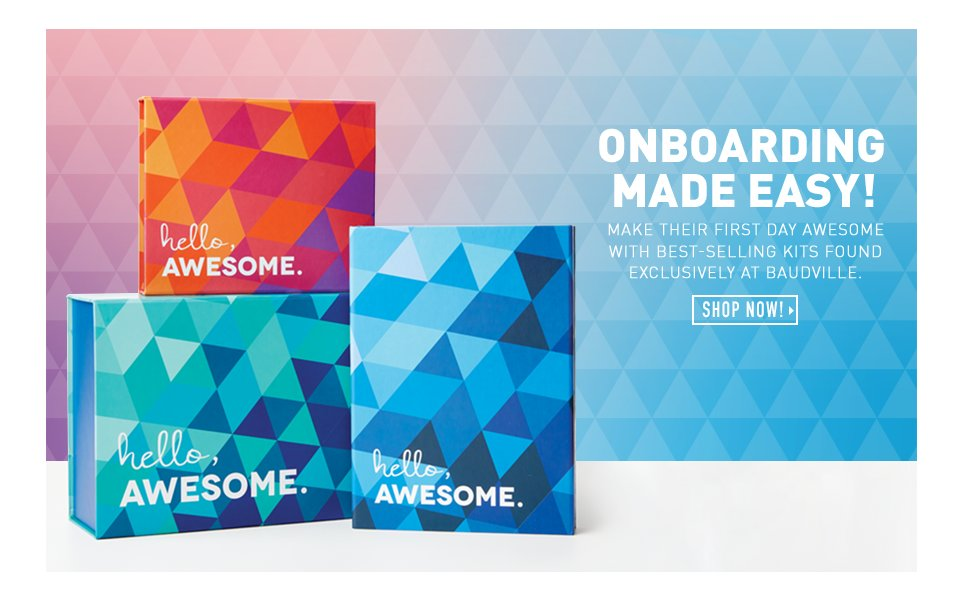 Onboarding made easy! Make their first day awesome with best-selling kits found only at Baudville!